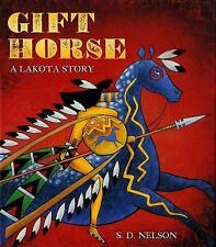 Gift Horse : A Lakota Story by S. D. Nelson (2016, Paperback)