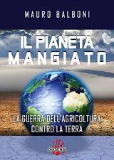 IL PIANETA MANGIATO Guerra Agricoltura Terra Balboni 1°ediz. DISSENSI 2017