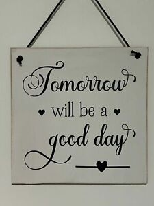 Tomorrow will be a Good Day - Inspirational Home Decor - Wall Hanger/Sign - 15cm