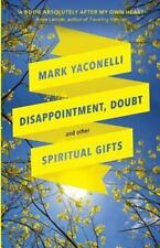 Disappointment, Doubt and Other Spiritual Gifts by Mark Yaconelli (2016,...