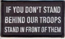 IF YOU DON'T STAND BEHIND OUR TROOPS STAND IN FRONT OF THEM BIKER PATCH