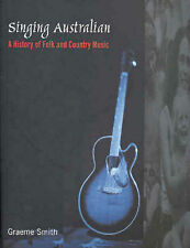 Singing Australian: A History of Folk and Country Music by Graeme Smith 2005