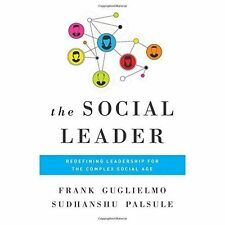 The Social Leader: Redefining Leadership for the Complex Social Age. Guglielmo