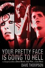 Your Pretty Face Is Going to Hell: The Dangerous Glitter of David Bowie, Iggy Po