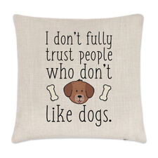 I Don't Trust People Who Don't Like Dogs Linen Cushion Cover Pillow - Crazy Lady