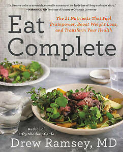 Eat Complete : The 21 Nutrients That Fuel Brainpower, Boost Weight Loss, and ...