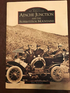 APACHE JUNCTION & SUPERSTITION MOUNTAINS BY JANE EPPINGA, IMAGES OF AMERICA BK