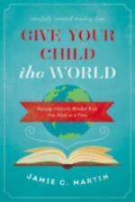 Give Your Child the World : Raising Globally Minded Kids One Book at a Time...