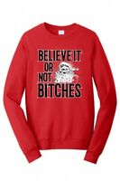 BELIEVE IT OR NOT SANTA CLAUS CHRISTMAS UGLY SWEATER FUNNY MENS SWEATSHIRT