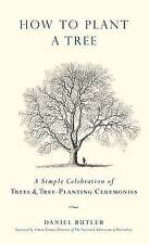 How To Plant A Tree: A Simple Celebration of Trees & Tree-planting Ceremonies, S