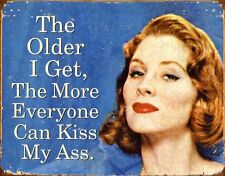 Ephemera Older I Get Everyone Can Kiss My Ass Humor Funny Retro Metal Tin Signs