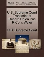 U.S. Supreme Court Transcript Of Record Union Pac R Co V. Wyler