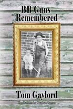 BB Guns Remembered: By Gaylord, Tom