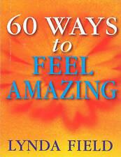 60 Ways to Feel Amazing, Lynda Field   Paperback Book   9780091857288   NEW