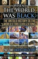 When the World Was Black: The Untold Story of the World's First Civilizations...