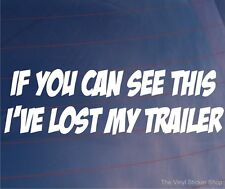 IF YOU CAN SEE THIS I'VE LOST MY TRAILER Funny Car/Van/Bumper/Window Sticker