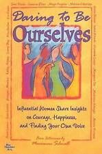 Daring to Be Ourselves:Influential Women Share Insights on Courage, Happiness, a
