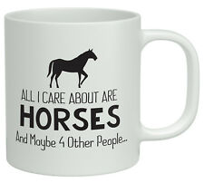 All I care about are Horses and maybe 4 other People White 10oz Novelty Mug Gift