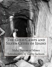 The Gold Camps and Silver Cities of Idaho by Idaho Bureau Mines (2014,...