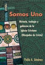 Somos Uno: Historia, Teologia y Gobierno de la Iglesia Cristiana (Discipulos de
