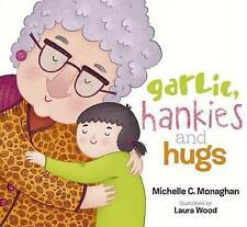 Garlic, Hankies & Hugs by Michelle Monaghan (Hardback, 2014)