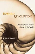 Inward Revolution: Bringing About Radical Change in the World, Krishnamurti, Jid