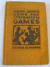 School, Church, Home & Gymnasium Games By George Draper 1927 HARDCOVER Vintage