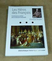 CHRISTIAN AMALVI - LES HEROS DES FRANCAIS  - BIBLIOTHEQUE HISTORIQUE LAROUSSE