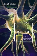 Synaptic Self : How Our Brains Become Who We Are by Joseph Ledoux