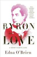 Byron in Love: A Short Daring Life - Paperback By O'Brien, Edna - GOOD