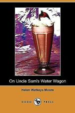 On Uncle Sam's Water Wagon : 500 Delicious Drinks Which Can Be Made at Home...