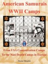 American Samurais - WWII Camps : From USA Concentration Camps to the Nazi Death