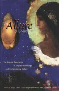 Allure of Gnosticism : The Gnostic Experience in Jungian Psychology and Contempo