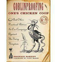 Goblinproofing One's Chicken Coop : And Other Practical Advice in Our Campaign …