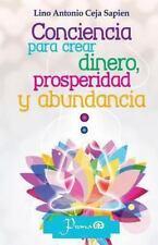 Conciencia para Crear Dinero, Prosperidad y Abundancia by Lino Ceja Sapien...