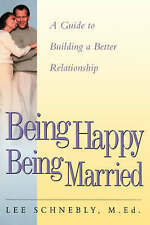 NEW Being Happy Being Married: A Guide To Building A Better Relationship