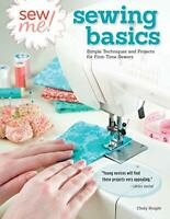 Sew Me! Sewing Basics : Simple Techniques and Projects for First-Time Sewers...