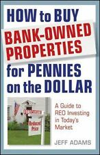 How to Buy Bank-Owned Properties for Pennies on the Dollar: A Guide To REO Inves