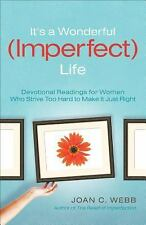 It's a Wonderful (Imperfect) Life : Devotional Readings for Women Who Strive...