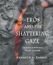 Eros And The Shattering Gaze: Transcending Narcissism: By Kenneth A. Kimmel