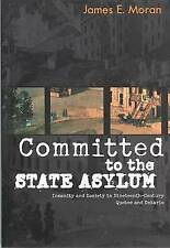 Committed to the State Asylum: Insanity and Society in Nineteenth-Century Quebec