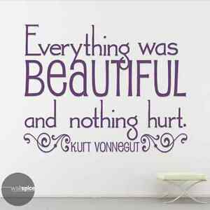 Everything Was Beautiful And Nothing Hurt Kurt Vonnegut Quote Vinyl Wall Decal S