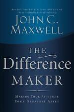 The Difference Maker: Making Your Attitude Your Greatest Asset by John C....