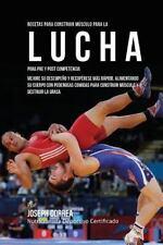 Recetas para Construir Musculo para la Lucha, para Pre y Post Competencia :...