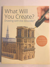 What Will You Create? Drawing with the 3Doodler Book, 3-D printer handcrafts
