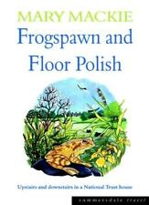 Frogspawn and Floor Polish: Upstairs and Downstairs in a National Trust House ,