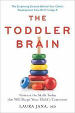 The Toddler Brain: Nurture the Skills Today That Will Shape Your Child's Tomorro