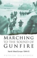 Good, Marching to the Sound of Gunfire (Regiments at War Series), Delaforce, Pat