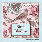 NEW Birds and Blooms: Create Your World by New Holland Publishers