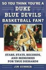 So You Think You're a Duke Blue Devils Basketball Fan?: Stars, Stats, Records...